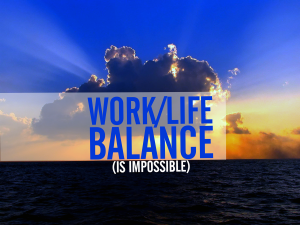 Worklife Balance is impossible